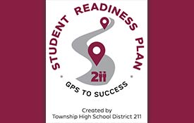 TOWNSHIP HIGH SCHOOL DISTRICT 211 INTRODUCES ITS STUDENT READINESS PLAN